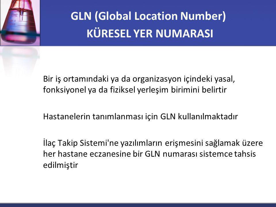 Bir iş ortamındaki ya da organizasyon içindeki yasal, fonksiyonel ya da fiziksel yerleşim birimini belirtir Hastanelerin tanımlanması için GLN kullanılmaktadır İlaç Takip Sistemi ne yazılımların erişmesini sağlamak üzere her hastane eczanesine bir GLN numarası sistemce tahsis edilmiştir GLN (Global Location Number) KÜRESEL YER NUMARASI
