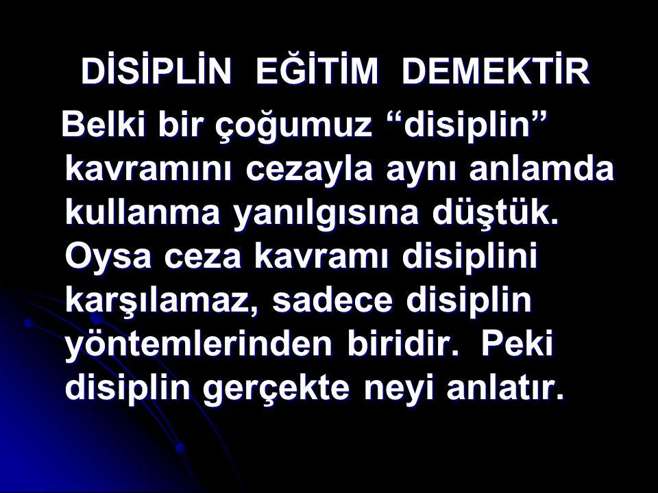 """DİSİPLİN EĞİTİM DEMEKTİR DİSİPLİN EĞİTİM DEMEKTİR Belki bir çoğumuz """"disiplin"""" kavramını cezayla aynı anlamda kullanma yanılgısına düştük. Oysa ceza k"""