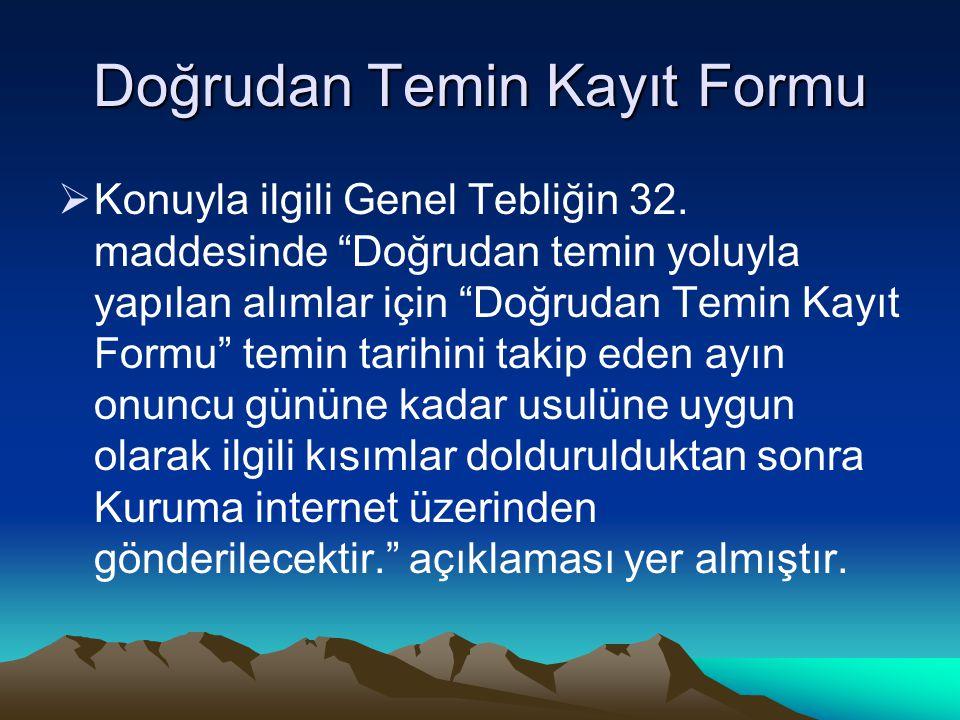 Doğrudan Temin Kayıt Formu  Konuyla ilgili Genel Tebliğin 32.