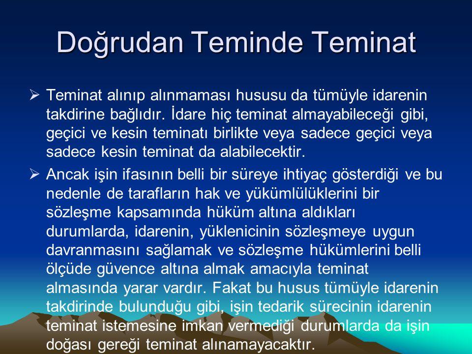 Doğrudan Teminde Teminat  Teminat alınıp alınmaması hususu da tümüyle idarenin takdirine bağlıdır.
