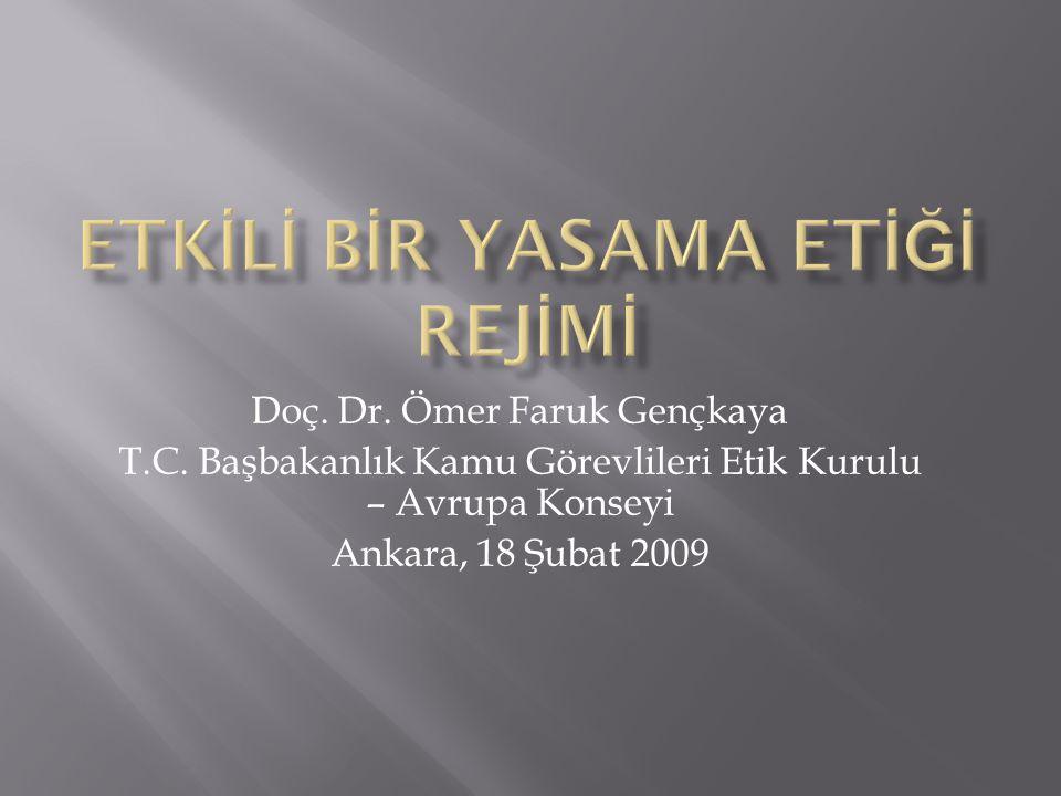 Doç. Dr. Ömer Faruk Gençkaya T.C. Başbakanlık Kamu Görevlileri Etik Kurulu – Avrupa Konseyi Ankara, 18 Şubat 2009