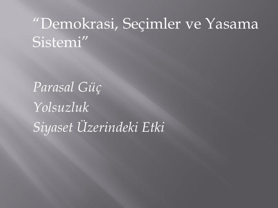 """""""Demokrasi, Seçimler ve Yasama Sistemi"""" Parasal Güç Yolsuzluk Siyaset Üzerindeki Etki"""
