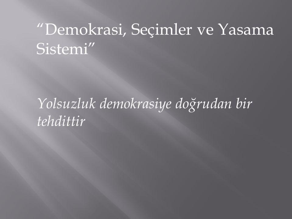 Demokrasi, Seçimler ve Yasama Sistemi Yolsuzluğun yaygın olduğu bir demokraside kamuoyunun demokratik kurumları güveni azalır!
