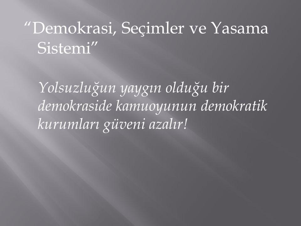 """""""Demokrasi, Seçimler ve Yasama Sistemi"""" Yolsuzluğun yaygın olduğu bir demokraside kamuoyunun demokratik kurumları güveni azalır!"""
