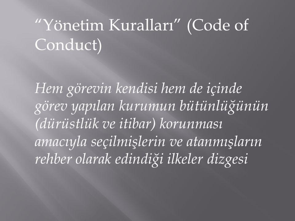 """""""Yönetim Kuralları"""" (Code of Conduct) Hem görevin kendisi hem de içinde görev yapılan kurumun bütünlüğünün (dürüstlük ve itibar) korunması amacıyla se"""