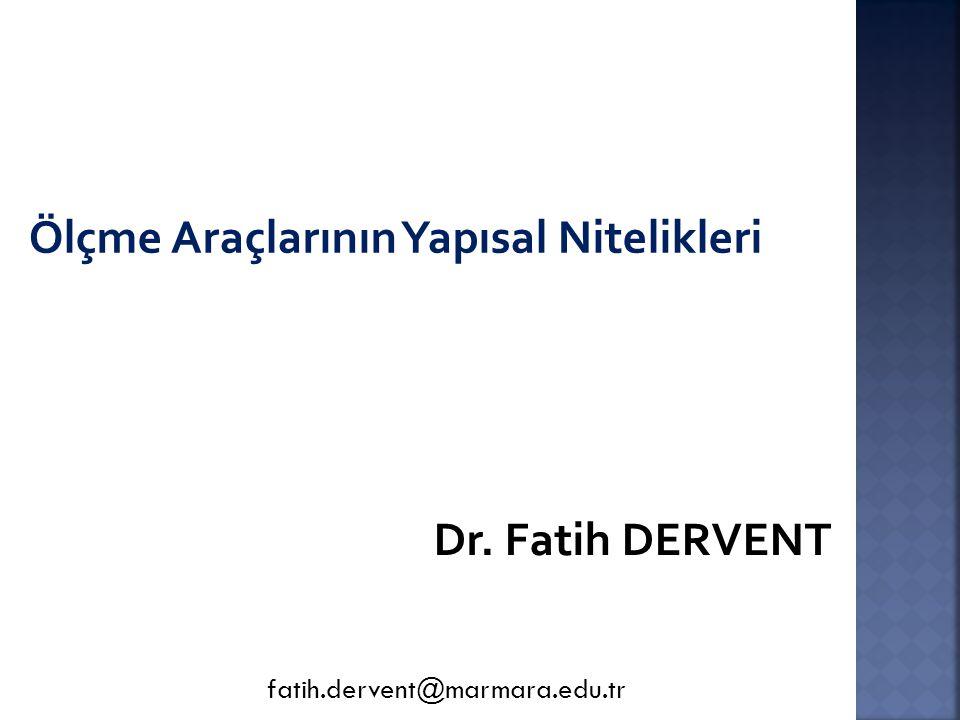 Ölçme Araçlarının Yapısal Nitelikleri Dr. Fatih DERVENT fatih.dervent@marmara.edu.tr