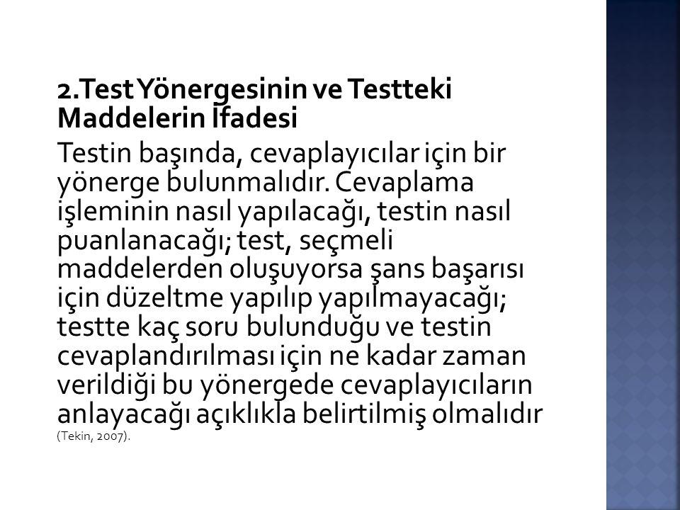 2.Test Yönergesinin ve Testteki Maddelerin İfadesi Testin başında, cevaplayıcılar için bir yönerge bulunmalıdır. Cevaplama işleminin nasıl yapılacağı,