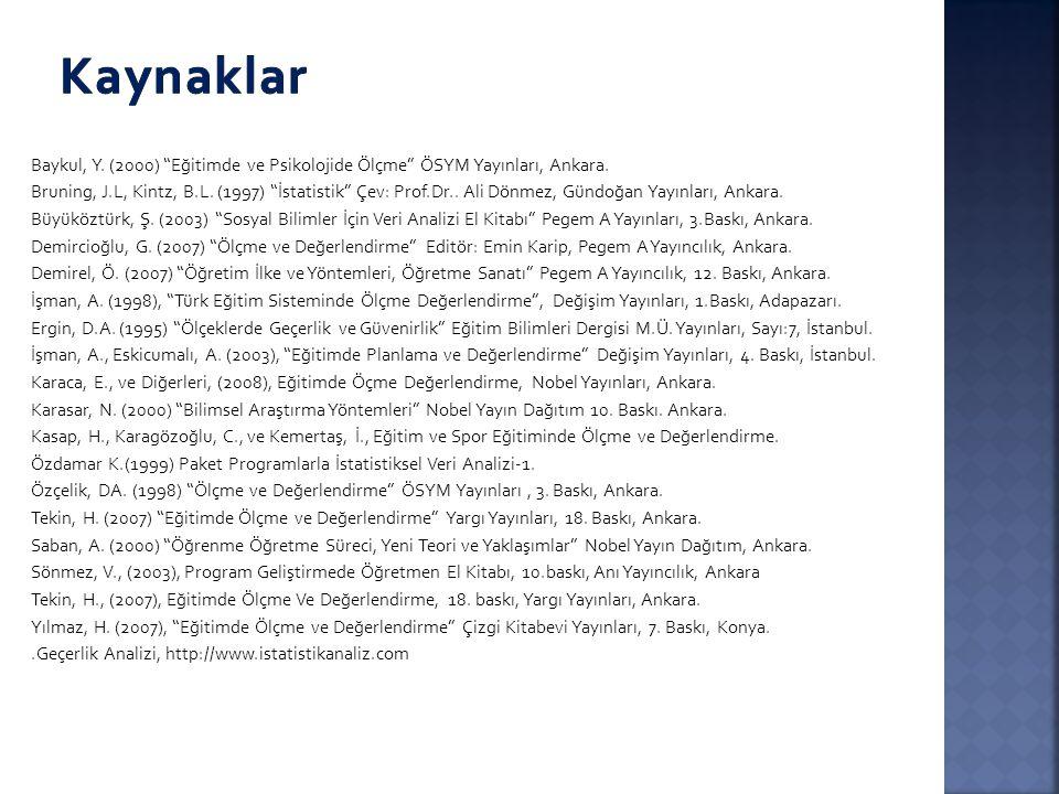 """Baykul, Y. (2000) """"Eğitimde ve Psikolojide Ölçme"""" ÖSYM Yayınları, Ankara. Bruning, J.L, Kintz, B.L. (1997) """"İstatistik"""" Çev: Prof.Dr.. Ali Dönmez, Gün"""