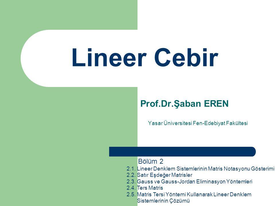 Lineer Cebir Prof.Dr.Şaban EREN Yasar Üniversitesi Fen-Edebiyat Fakültesi Bölüm 2 2.1. Lineer Denklem Sistemlerinin Matris Notasyonu Gösterimi 2.2. Sa