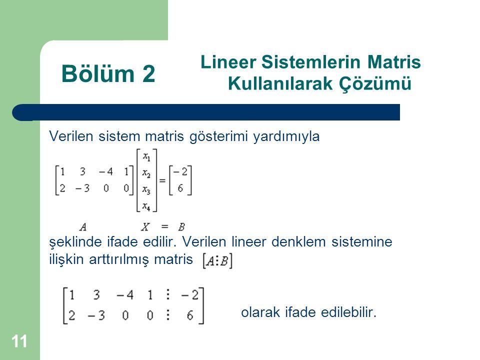 11 Lineer Sistemlerin Matris Kullanılarak Çözümü Verilen sistem matris gösterimi yardımıyla şeklinde ifade edilir. Verilen lineer denklem sistemine il
