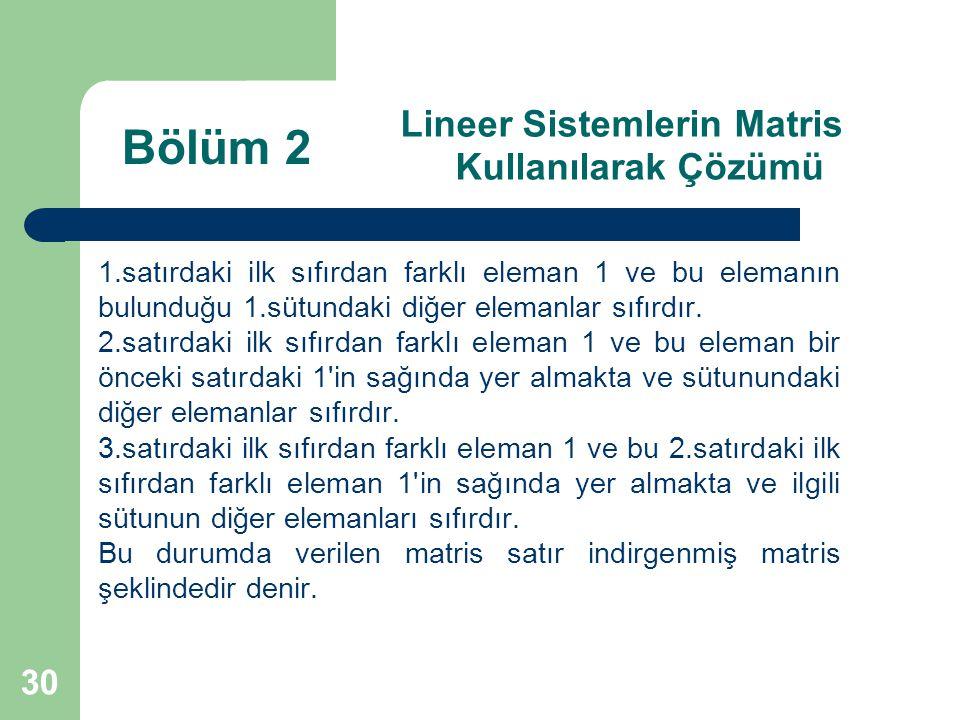 30 Lineer Sistemlerin Matris Kullanılarak Çözümü 1.satırdaki ilk sıfırdan farklı eleman 1 ve bu elemanın bulunduğu 1.sütundaki diğer elemanlar sıfırdı