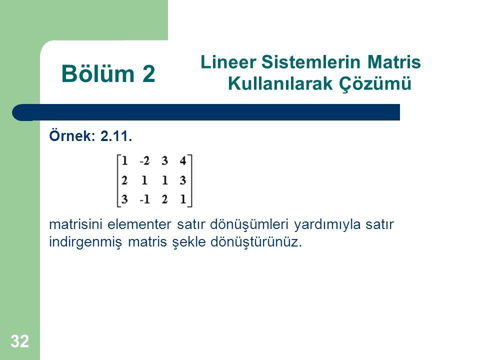 32 Lineer Sistemlerin Matris Kullanılarak Çözümü Örnek: 2.11. matrisini elementer satır dönüşümleri yardımıyla satır indirgenmiş matris şekle dönüştür