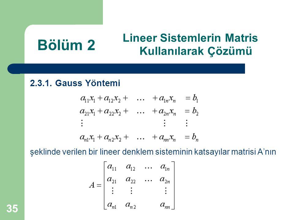 35 Lineer Sistemlerin Matris Kullanılarak Çözümü 2.3.1. Gauss Yöntemi şeklinde verilen bir lineer denklem sisteminin katsayılar matrisi A'nın Bölüm 2