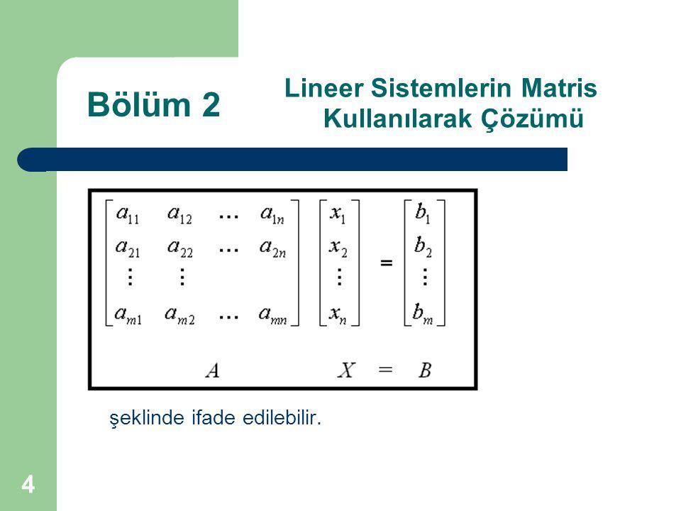 4 Lineer Sistemlerin Matris Kullanılarak Çözümü şeklinde ifade edilebilir. Bölüm 2