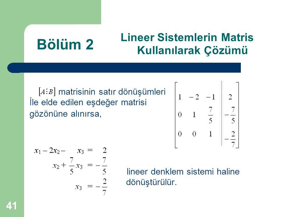 41 Lineer Sistemlerin Matris Kullanılarak Çözümü matrisinin satır dönüşümleri İle elde edilen eşdeğer matrisi gözönüne alınırsa, lineer denklem sistem