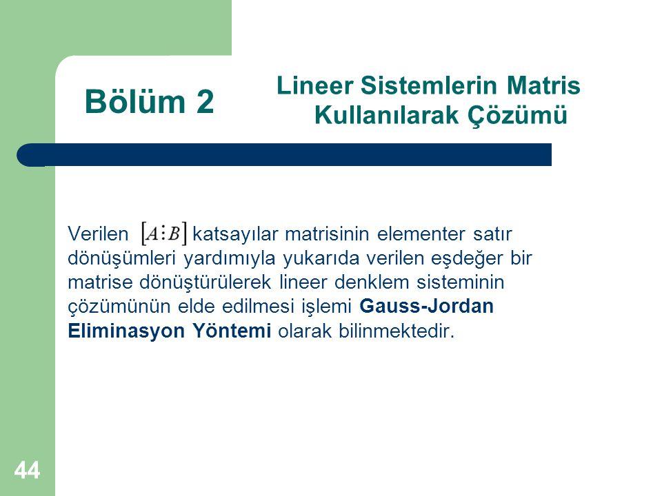 44 Lineer Sistemlerin Matris Kullanılarak Çözümü Verilen katsayılar matrisinin elementer satır dönüşümleri yardımıyla yukarıda verilen eşdeğer bir mat