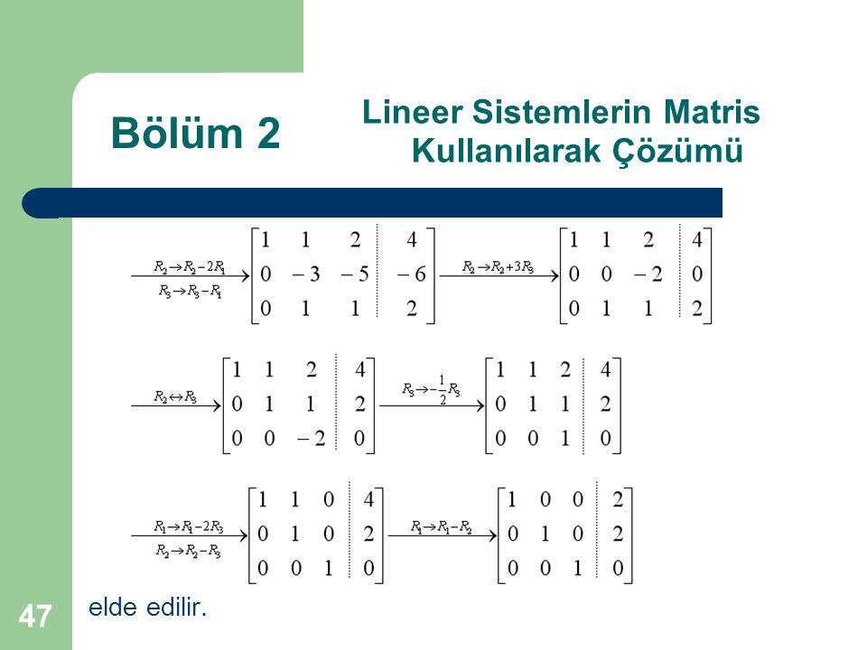 47 Lineer Sistemlerin Matris Kullanılarak Çözümü elde edilir. Bölüm 2