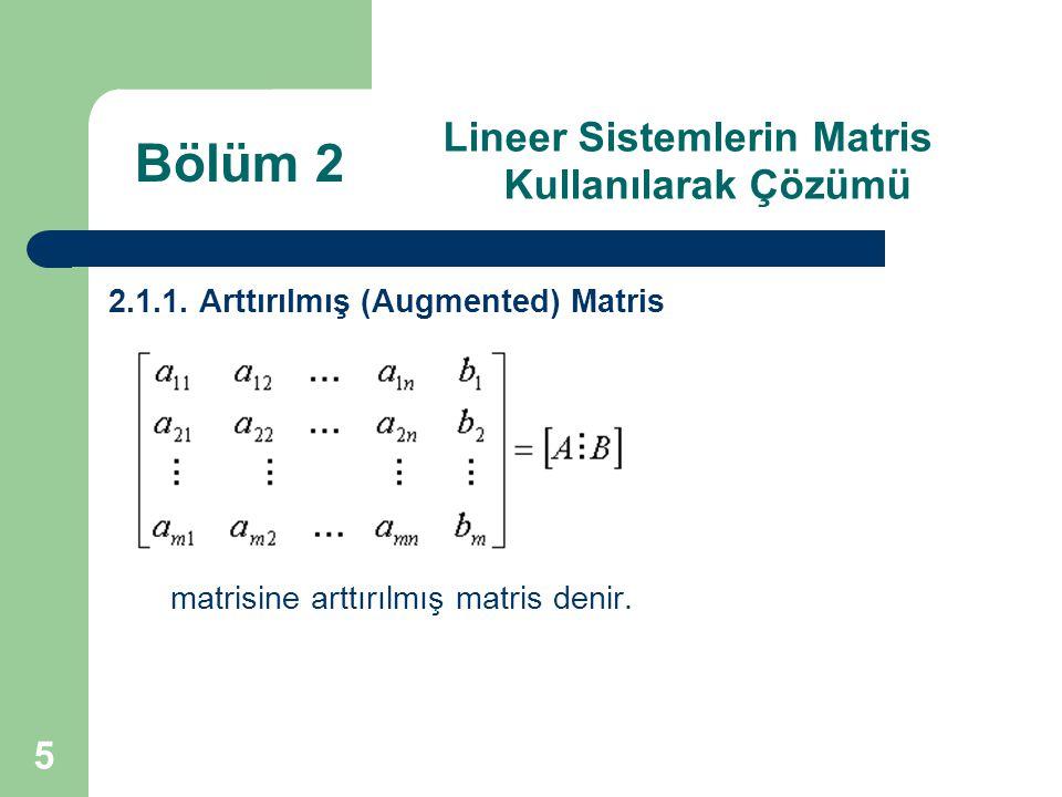 5 Lineer Sistemlerin Matris Kullanılarak Çözümü 2.1.1. Arttırılmış (Augmented) Matris matrisine arttırılmış matris denir. Bölüm 2