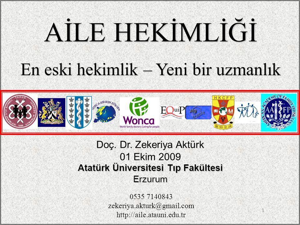1 Doç. Dr. Zekeriya Aktürk 01 Ekim 2009 Atatürk Üniversitesi Tıp Fakültesi Erzurum AİLE HEKİMLİĞİ En eski hekimlik – Yeni bir uzmanlık 0535 7140843 ze