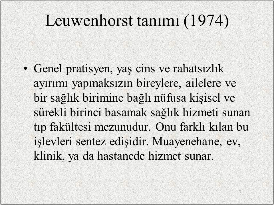 7 Leuwenhorst tanımı (1974) •Genel pratisyen, yaş cins ve rahatsızlık ayırımı yapmaksızın bireylere, ailelere ve bir sağlık birimine bağlı nüfusa kişi
