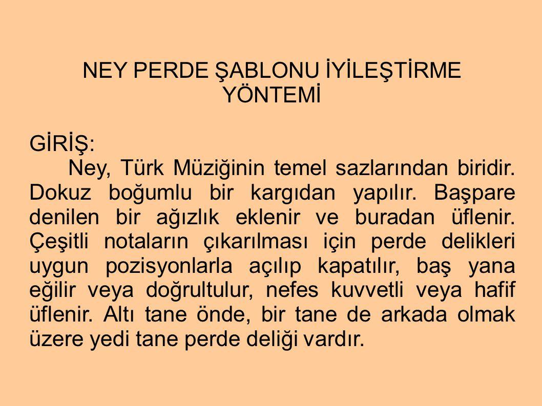 NEY PERDE ŞABLONU İYİLEŞTİRME YÖNTEMİ GİRİŞ: Ney, Türk Müziğinin temel sazlarından biridir.