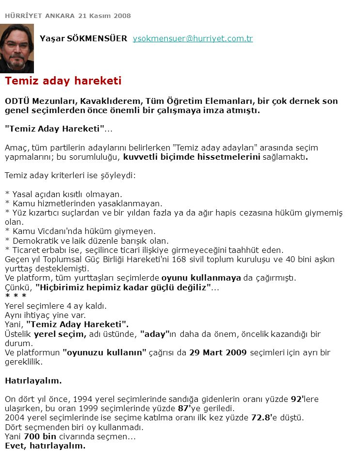 HÜRRİYET ANKARA 21 Kasım 2008 Yaşar SÖKMENSÜER ysokmensuer@hurriyet.com.trysokmensuer@hurriyet.com.tr Temiz aday hareketi ODTÜ Mezunları, Kavaklıderem