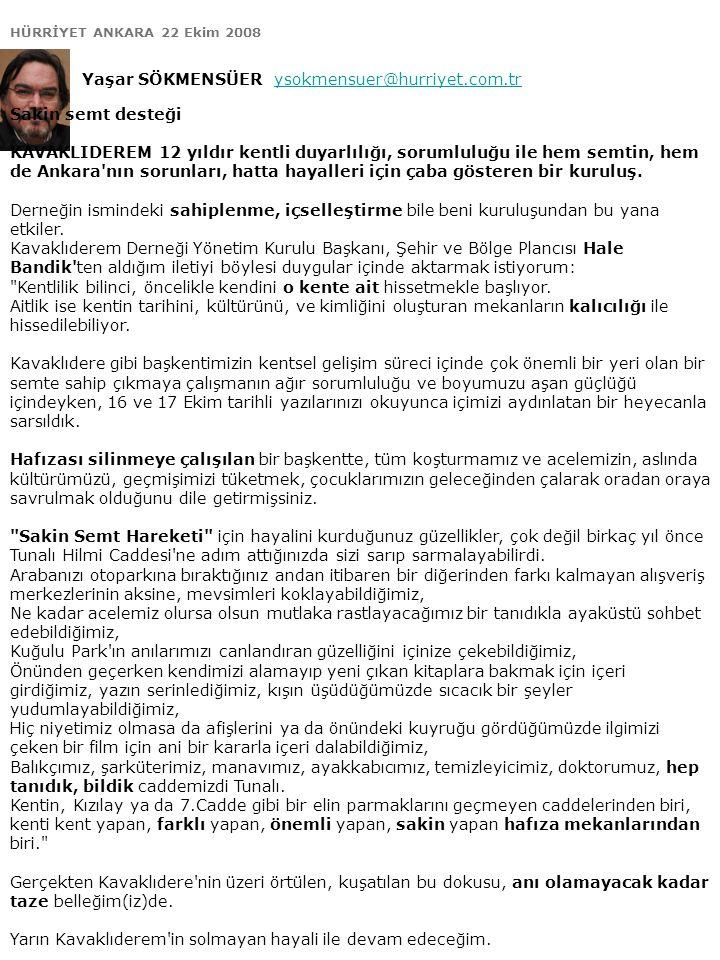 HÜRRİYET ANKARA 22 Ekim 2008 Yaşar SÖKMENSÜER ysokmensuer@hurriyet.com.trysokmensuer@hurriyet.com.tr Sakin semt desteği KAVAKLIDEREM 12 yıldır kentli duyarlılığı, sorumluluğu ile hem semtin, hem de Ankara nın sorunları, hatta hayalleri için çaba gösteren bir kuruluş.
