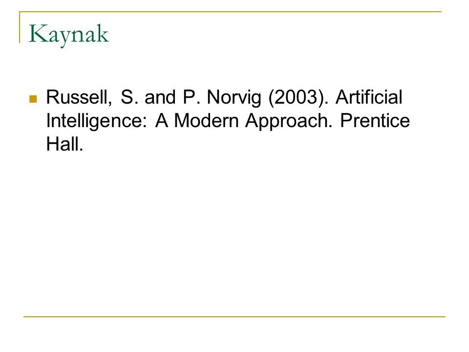 Kaynak  Russell, S. and P. Norvig (2003). Artificial Intelligence: A Modern Approach. Prentice Hall.