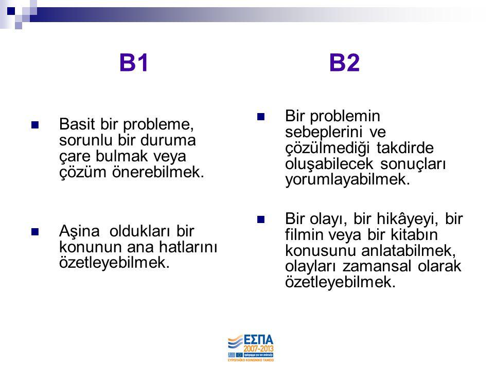 B1 B2  Basit bir probleme, sorunlu bir duruma çare bulmak veya çözüm önerebilmek.  Aşina oldukları bir konunun ana hatlarını özetleyebilmek.  Bir p