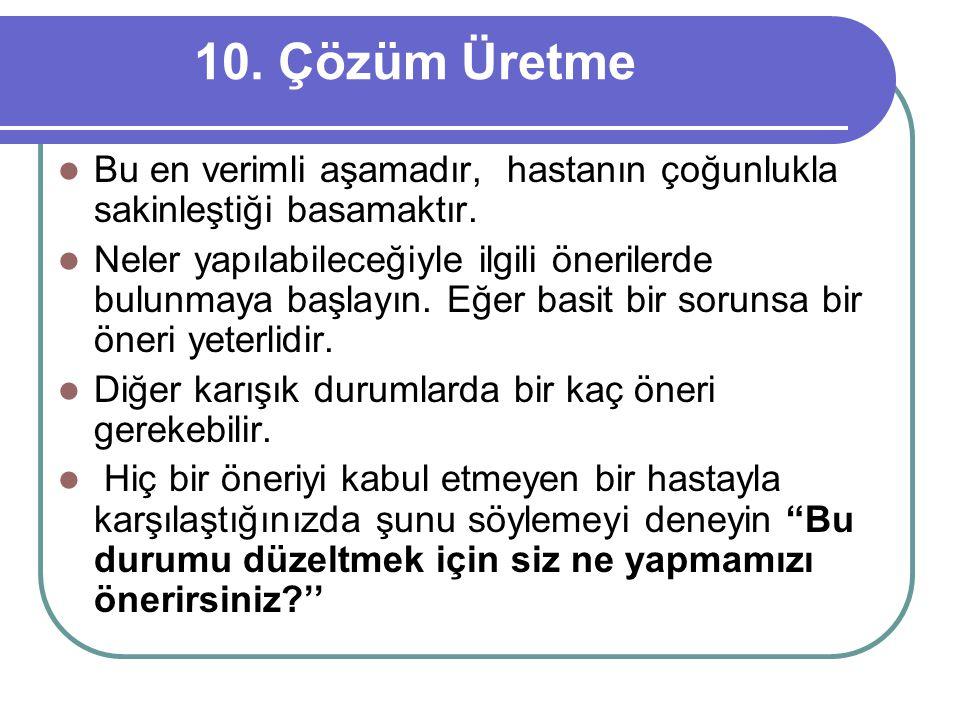 10.Çözüm Üretme  Bu en verimli aşamadır, hastanın çoğunlukla sakinleştiği basamaktır.