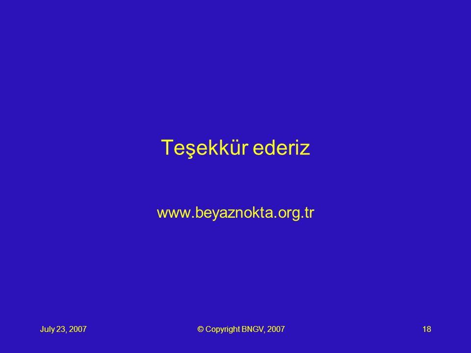 July 23, 2007© Copyright BNGV, 200718 Teşekkür ederiz www.beyaznokta.org.tr