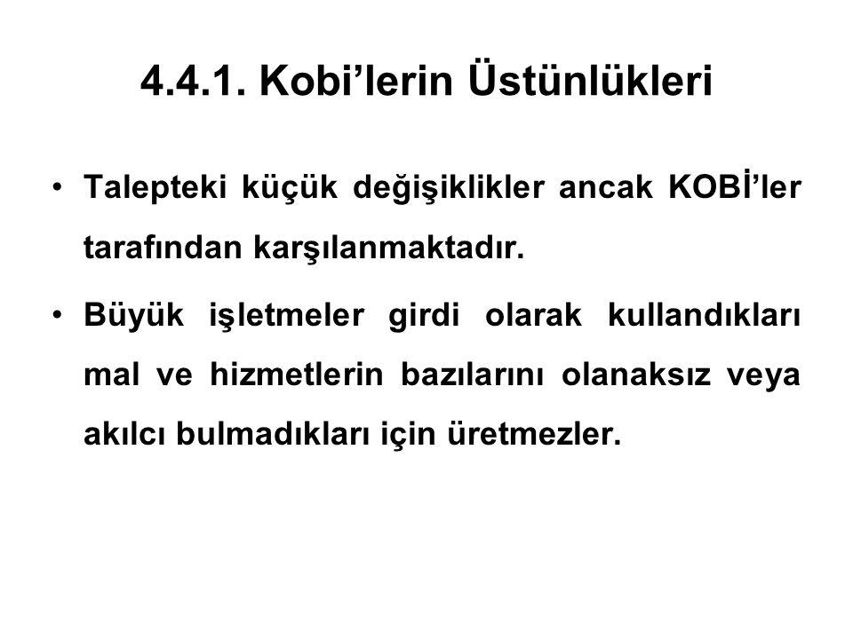4.4.1. Kobi'lerin Üstünlükleri •Talepteki küçük değişiklikler ancak KOBİ'ler tarafından karşılanmaktadır. •Büyük işletmeler girdi olarak kullandıkları