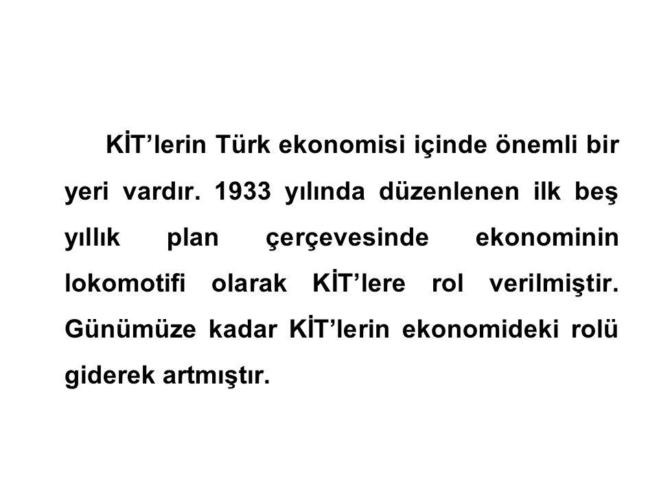 KİT'lerin Türk ekonomisi içinde önemli bir yeri vardır. 1933 yılında düzenlenen ilk beş yıllık plan çerçevesinde ekonominin lokomotifi olarak KİT'lere