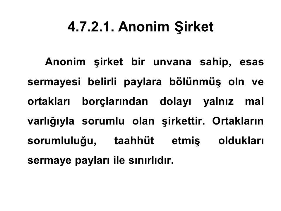 4.7.2.1. Anonim Şirket Anonim şirket bir unvana sahip, esas sermayesi belirli paylara bölünmüş oln ve ortakları borçlarından dolayı yalnız mal varlığı