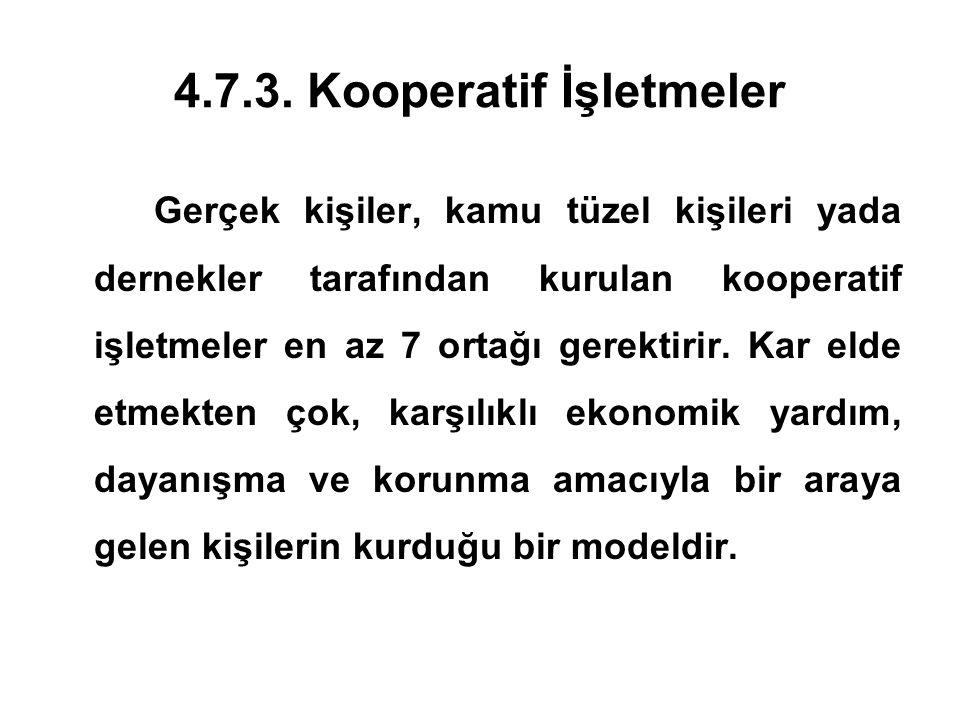 4.7.3. Kooperatif İşletmeler Gerçek kişiler, kamu tüzel kişileri yada dernekler tarafından kurulan kooperatif işletmeler en az 7 ortağı gerektirir. Ka