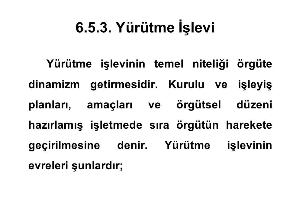 6.5.3.Yürütme İşlevi Yürütme işlevinin temel niteliği örgüte dinamizm getirmesidir.