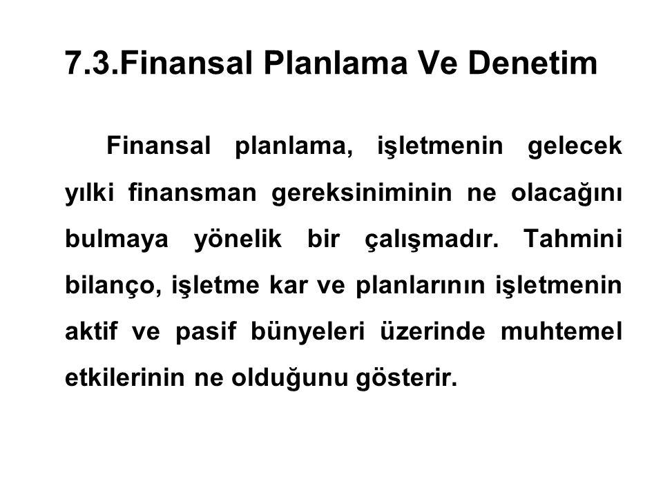 7.3.Finansal Planlama Ve Denetim Finansal planlama, işletmenin gelecek yılki finansman gereksiniminin ne olacağını bulmaya yönelik bir çalışmadır. Tah