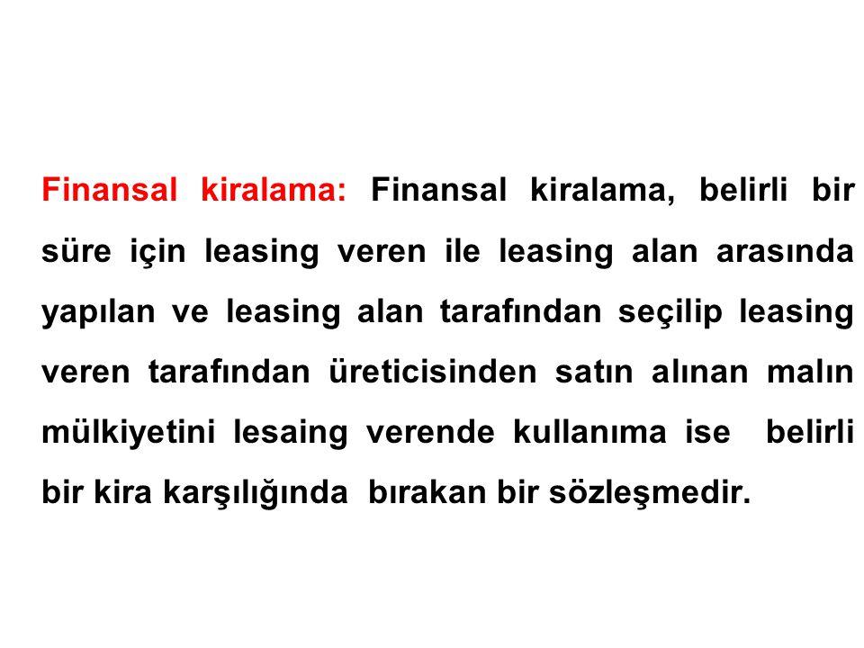 Finansal kiralama: Finansal kiralama, belirli bir süre için leasing veren ile leasing alan arasında yapılan ve leasing alan tarafından seçilip leasing