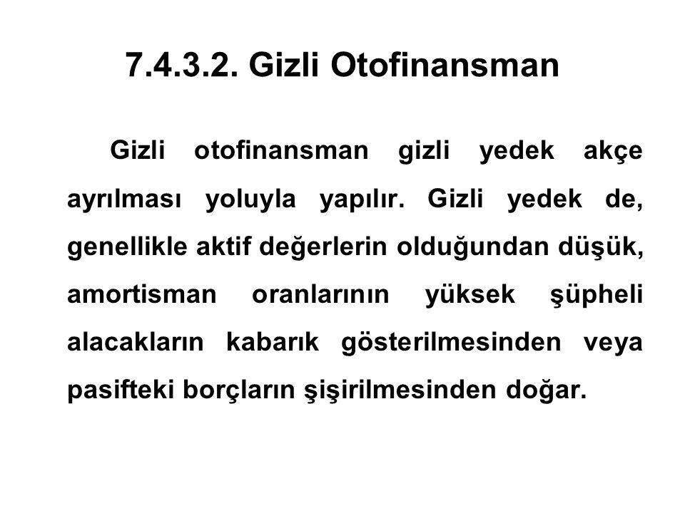 7.4.3.2.Gizli Otofinansman Gizli otofinansman gizli yedek akçe ayrılması yoluyla yapılır.