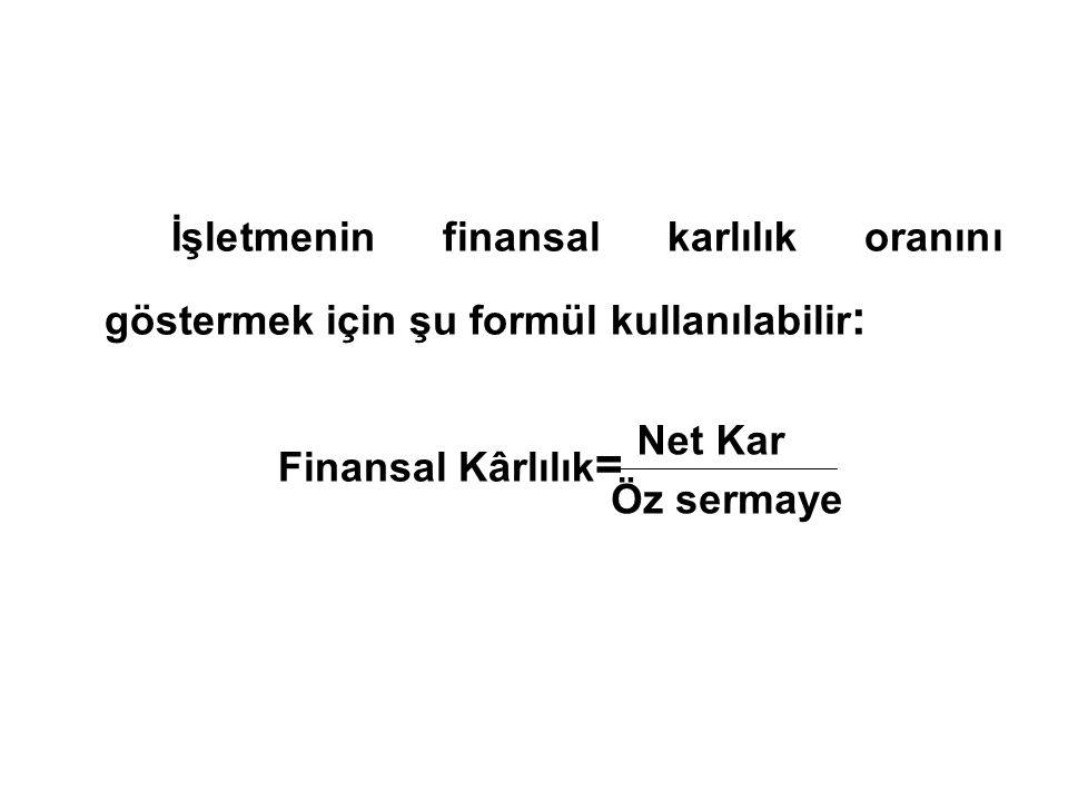 İşletmenin finansal karlılık oranını göstermek için şu formül kullanılabilir : Finansal Kârlılık = Net Kar Öz sermaye