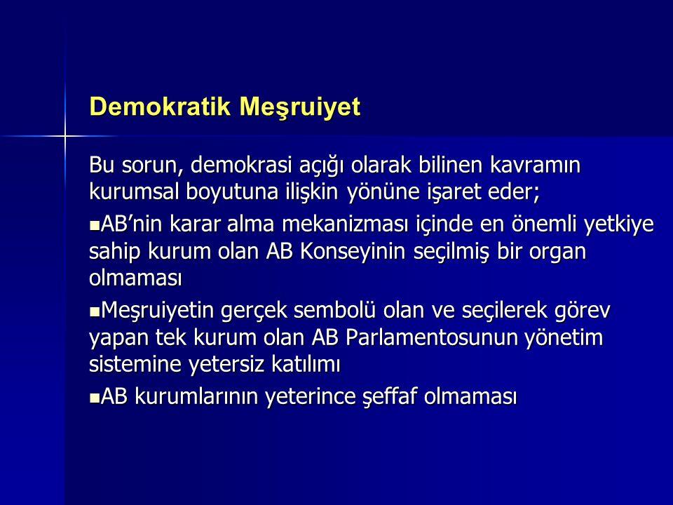 Demokratik Meşruiyet Bu sorun, demokrasi açığı olarak bilinen kavramın kurumsal boyutuna ilişkin yönüne işaret eder;  AB'nin karar alma mekanizması i