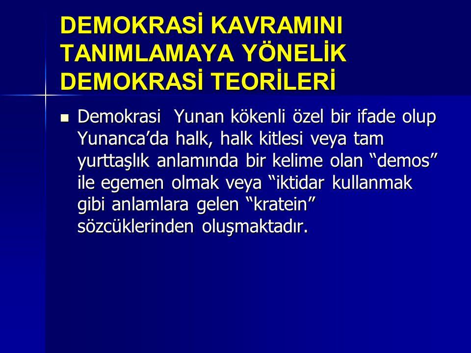 DEMOKRASİ KAVRAMINI TANIMLAMAYA YÖNELİK DEMOKRASİ TEORİLERİ  Demokrasi Yunan kökenli özel bir ifade olup Yunanca'da halk, halk kitlesi veya tam yurtt
