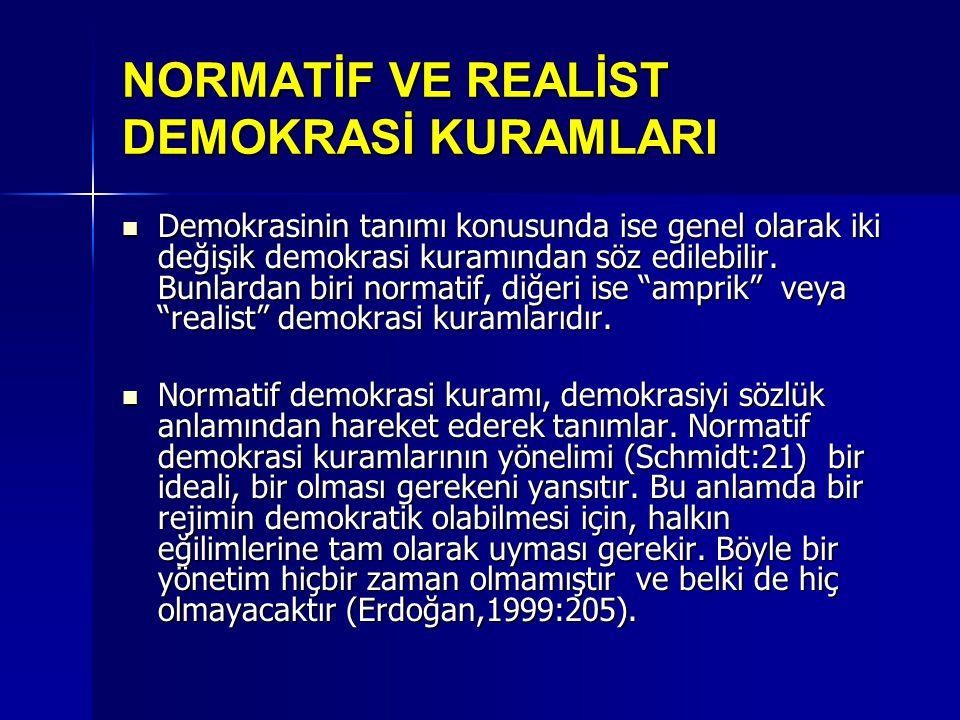 NORMATİF VE REALİST DEMOKRASİ KURAMLARI  Demokrasinin tanımı konusunda ise genel olarak iki değişik demokrasi kuramından söz edilebilir. Bunlardan bi