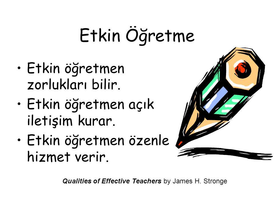 Etkin Öğretme •Etkin öğretmen zorlukları bilir.•Etkin öğretmen açık iletişim kurar.