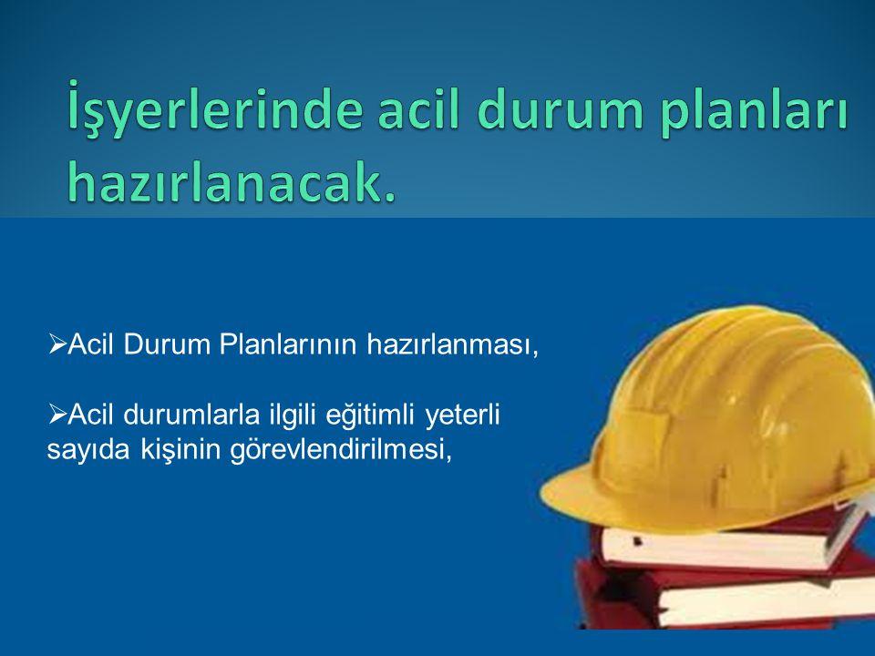  Acil Durum Planlarının hazırlanması,  Acil durumlarla ilgili eğitimli yeterli sayıda kişinin görevlendirilmesi,