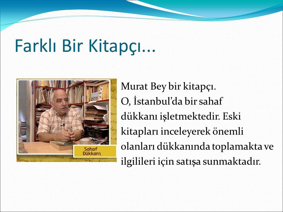 Farklı Bir Kitapçı... Murat Bey bir kitapçı. O, İstanbul'da bir sahaf dükkanı işletmektedir.
