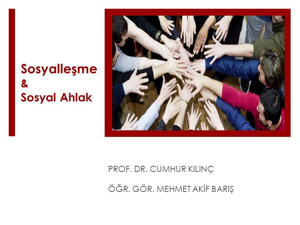 Sosyalleşme & Sosyal Ahlak PROF. DR. CUMHUR KILINÇ ÖĞR. GÖR. MEHMET AKİF BARIŞ