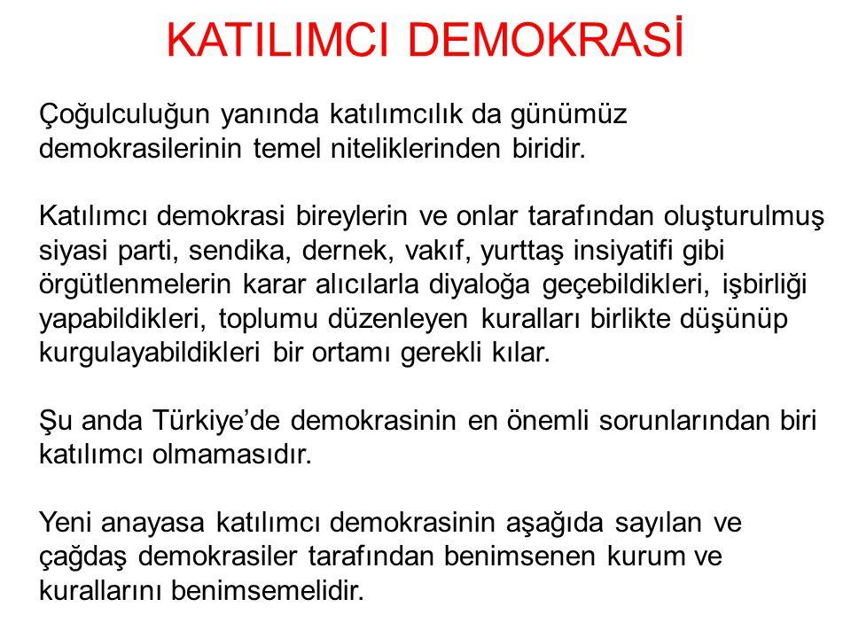 KATILIMCI DEMOKRASİ Çoğulculuğun yanında katılımcılık da günümüz demokrasilerinin temel niteliklerinden biridir. Katılımcı demokrasi bireylerin ve onl