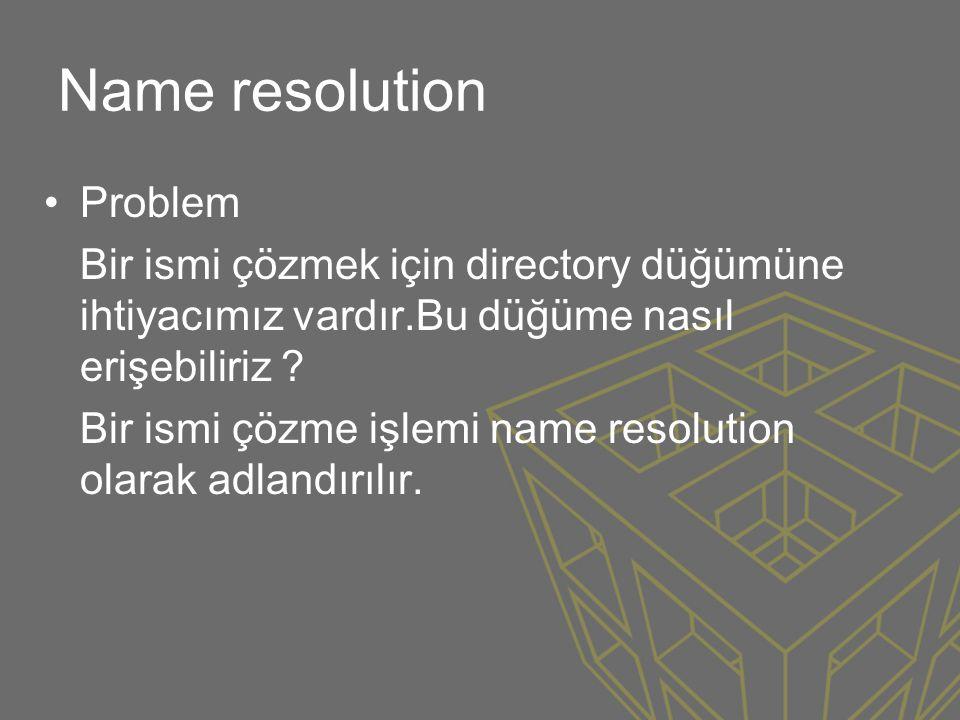 Name resolution •Problem Bir ismi çözmek için directory düğümüne ihtiyacımız vardır.Bu düğüme nasıl erişebiliriz ? Bir ismi çözme işlemi name resoluti