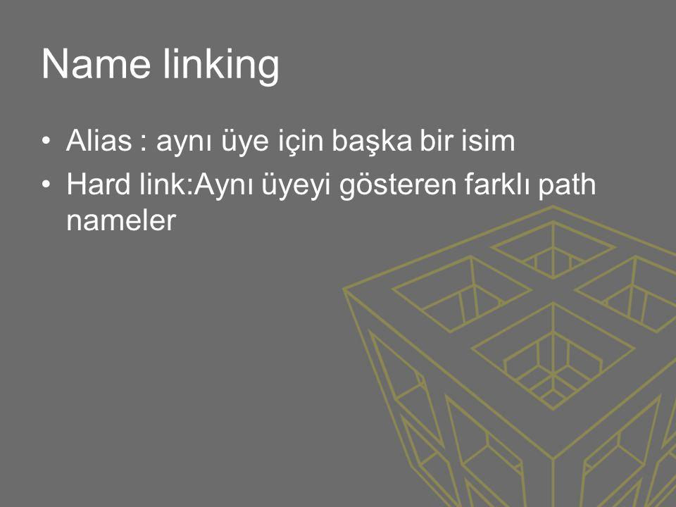 Name linking •Alias : aynı üye için başka bir isim •Hard link:Aynı üyeyi gösteren farklı path nameler